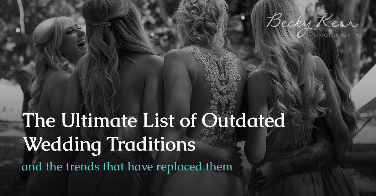 Ultimate list of outdated wedding traditions [2019]